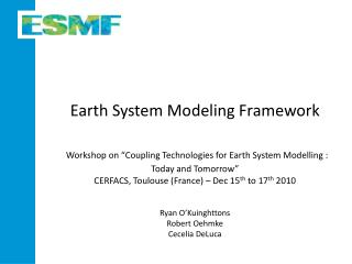 Earth System Modeling Framework   Workshop on  Coupling Technologies for Earth System Modelling : Today and Tomorrow  CE
