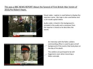 This was a BBC NEWS REPORT About the funeral of First British War Victim of 2010,Pte Robert Hayes.