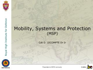 Mobility , Systems  and Protection (MSP) Cdt  D. LECOMPTE  Dr  Ir