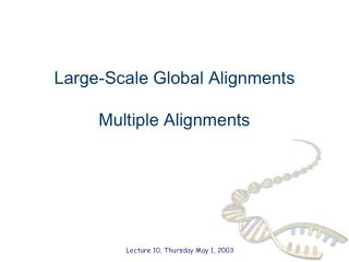Large-Scale Global Alignments  Multiple Alignments