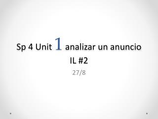 Sp 4  Unit 1 analizar un anuncio  IL #2