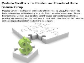 Medardo Cevallos is the President and Founder of Home Finan