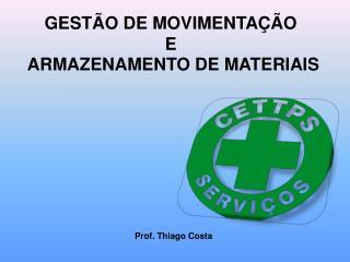 GESTÃO DE MOVIMENTAÇÃO  E  ARMAZENAMENTO DE MATERIAIS
