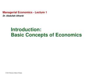 Managerial Economics - Lecture 1 Dr. Abdullah Alharbi