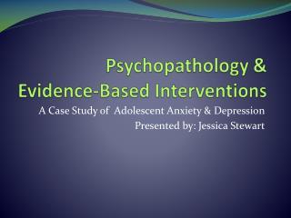 Psychopathology &  Evidence-Based Interventions