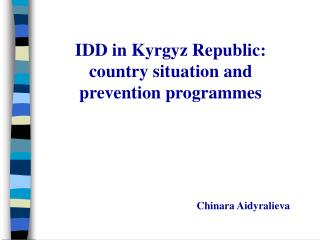 IDD in Kyrgyz Republic: country situation and prevention programmes