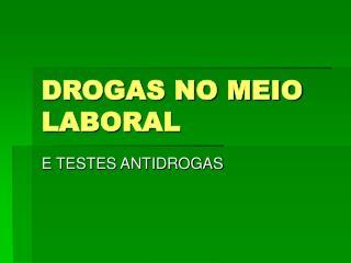 DROGAS NO MEIO LABORAL