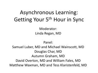 Asynchronous Learning: Getting Your 5 th  Hour in Sync