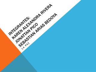 Integrantes:   Karen Alexandra RIVERA  Jonattan pico sebastian Arias bedoya