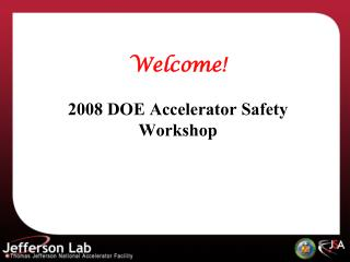 Welcome! 2008 DOE Accelerator Safety Workshop