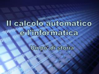 Il calcolo automatico e l'informatica