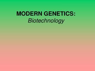 MODERN GENETICS: Biotechnology