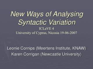 New Ways of Analysing Syntactic Variation ICLaVE 4 University of Cyprus, Nicosia 19-06-2007