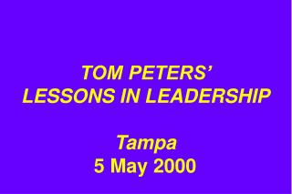 TOM PETERS'  LESSONS IN LEADERSHIP Tampa 5 May 2000