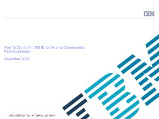 How To Create An IBM ID for External Communities Retirees process November 2013