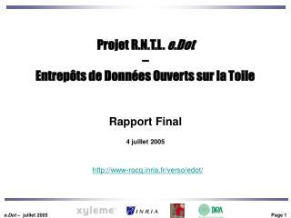 Projet R.N.T.L.  e.Dot – Entrepôts de Données Ouverts sur la Toile Rapport Final 4 juillet 2005