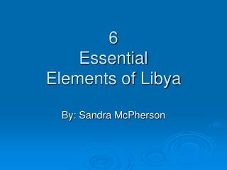 6  Essential   Elements of Libya