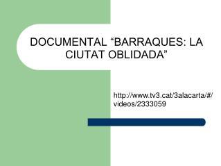 """DOCUMENTAL """"BARRAQUES: LA CIUTAT OBLIDADA"""""""