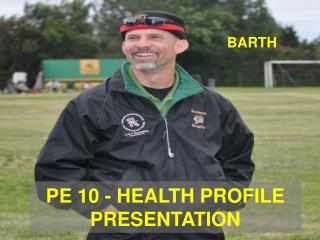 PE 10 - HEALTH PROFILE PRESENTATION