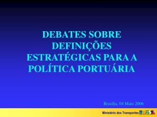 DEBATES SOBRE DEFINIÇÕES ESTRATÉGICAS PARA A POLÍTICA PORTUÁRIA