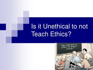 Is it Unethical to not Teach Ethics?