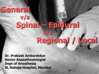 General              v/s        Spinal – Epidural                            v/s Regional / Local