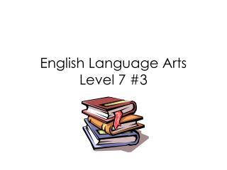 English Language Arts Level 7 #3
