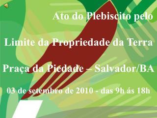 Ato do Plebiscito pelo  Limite da Propriedade da Terra  Praça da Piedade – Salvador/BA