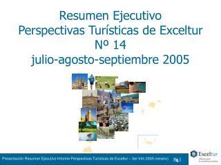 Resumen Ejecutivo Perspectivas Turísticas de Exceltur Nº 14 julio-agosto-septiembre 2005