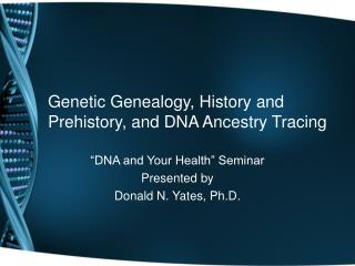 Genetic Genealogy, History and Prehistory, and DNA Ancestry Tracing