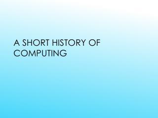 A Short History of Computing