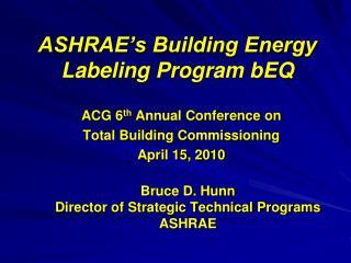 ASHRAE s Building Energy Labeling Program bEQ