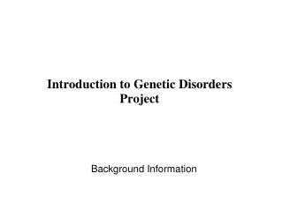 Introduction to Genetic Disorders Project