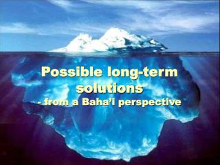 Possible long-term solutions - from a Baha�i perspective