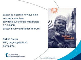 Lasten ja nuorten hyvinvoinnin seuranta kunnissa tarvitsee suosituksia mittareista 12.2.2008  Lasten hyvinvointitiedon f