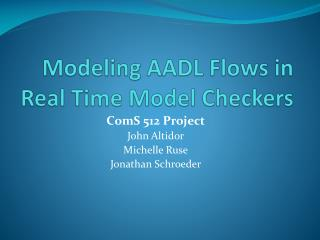 Modeling AADL Flows in Real Time Model Checkers