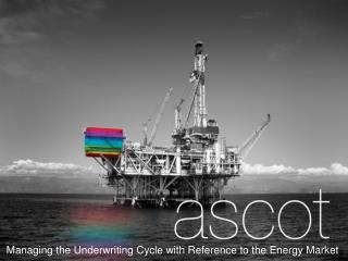 Managing the Underwriting Cycle with Reference to the Energy Market