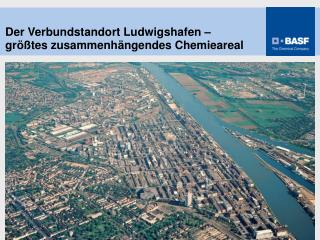 Der Verbundstandort Ludwigshafen – größtes zusammenhängendes Chemieareal