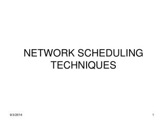 NETWORK SCHEDULING TECHNIQUES