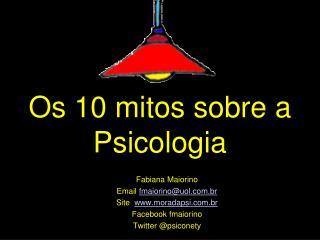Os 10  mitos sobre  a  P sicologia