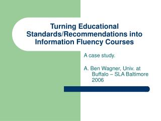 Turning Educational Standards/Recommendations into Information Fluency Courses