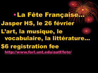 La Fête Française… Jasper HS, le 26 février L'art, la musique, le vocabulaire, la littérature…