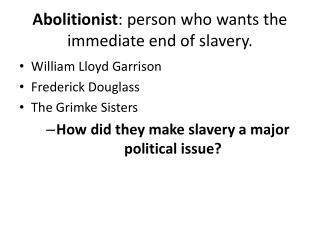 Abolitionist : person who wants the immediate end of slavery.
