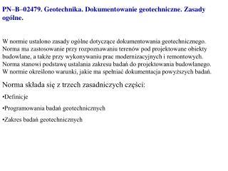 PN–B–02479. Geotechnika. Dokumentowanie geotechniczne. Zasady ogólne .