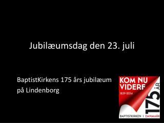 Jubilæumsdag den 23. juli