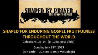 SHAPED FOR ENDURING GOSPEL FRUITFULNESS THROUGHOUT THE WORLD
