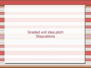 Graded unit idea pitch Staycations