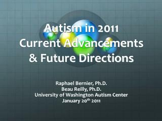 Autism in 2011 Current Advancements & Future Directions