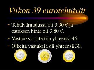 Viikon 39 eurotehtävät