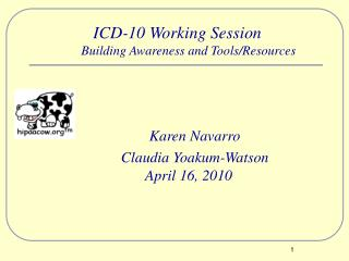 ICD-10 Working Session Building Awareness and Tools/Resources 		Karen Navarro